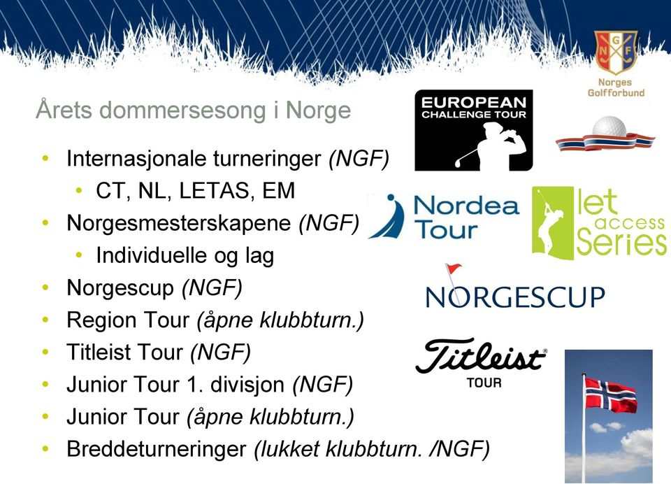 Region Tour (åpne klubbturn.) Titleist Tour (NGF) Junior Tour 1.
