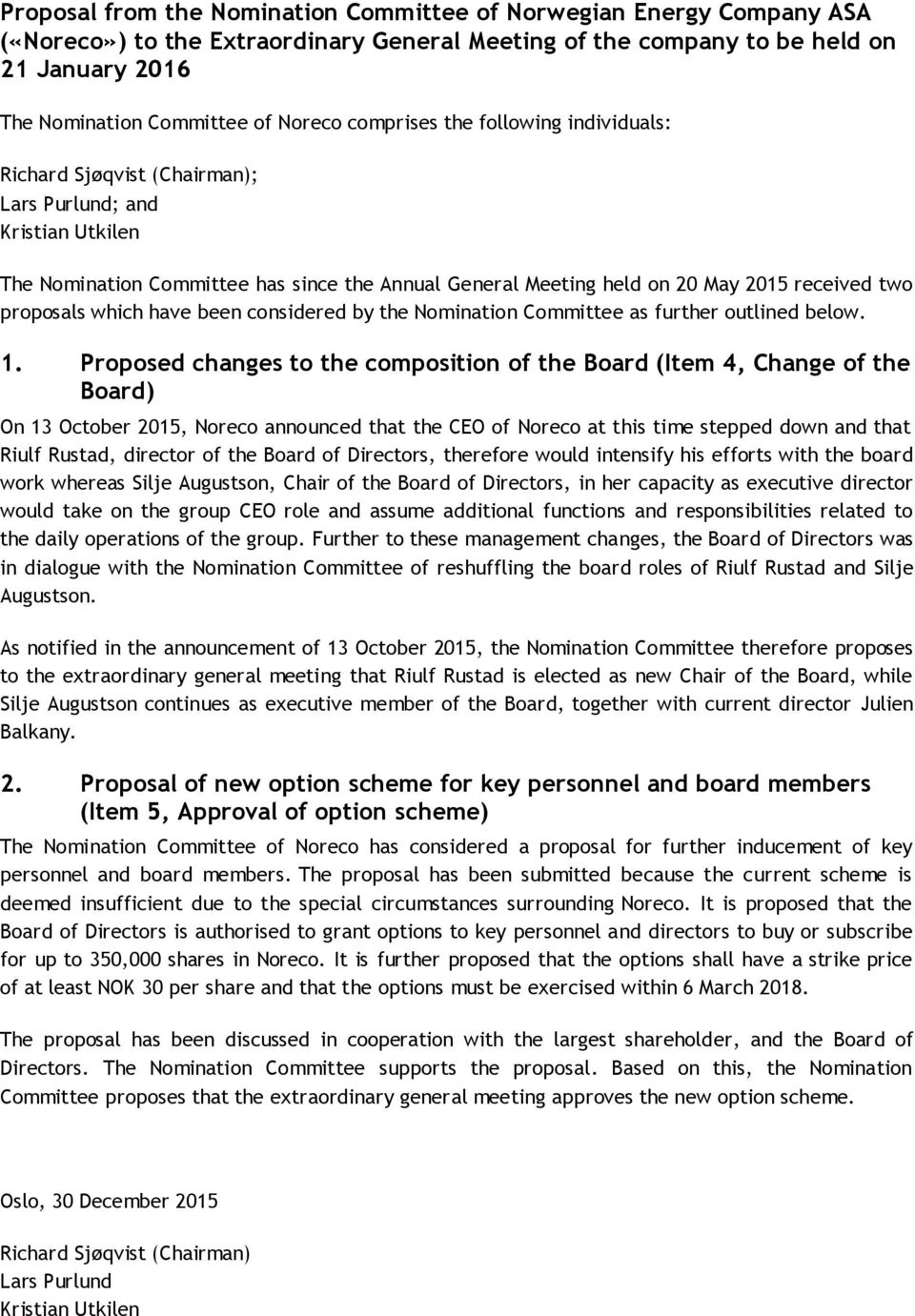 proposals which have been considered by the Nomination Committee as further outlined below. 1.