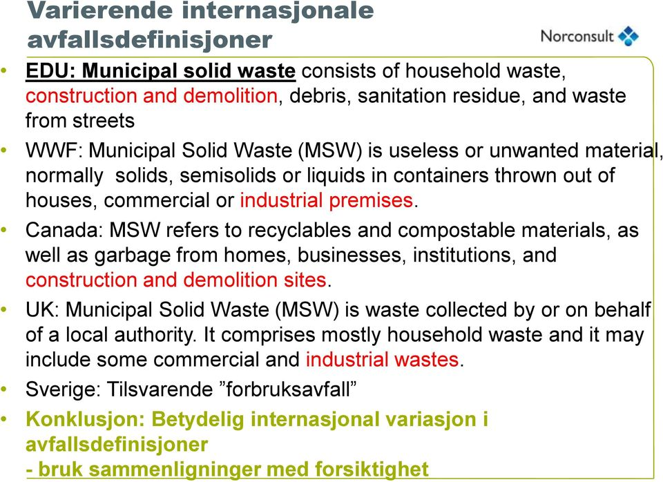 Canada: MSW refers to recyclables and compostable materials, as well as garbage from homes, businesses, institutions, and construction and demolition sites.