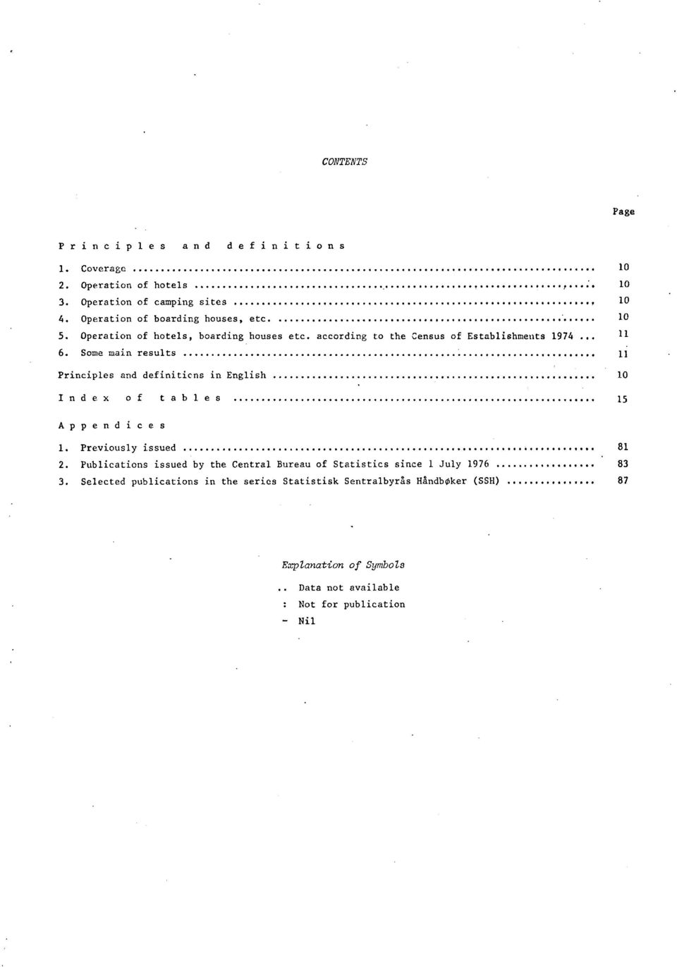 Some main results 11 Principles and definiticns in English 10 Index of tables 15 Appendices 1. Previously issued.. 81 2.