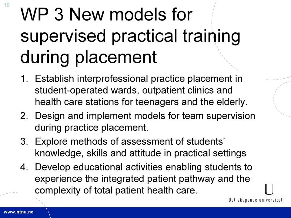 the elderly. 2. Design and implement models for team supervision during practice placement. 3.
