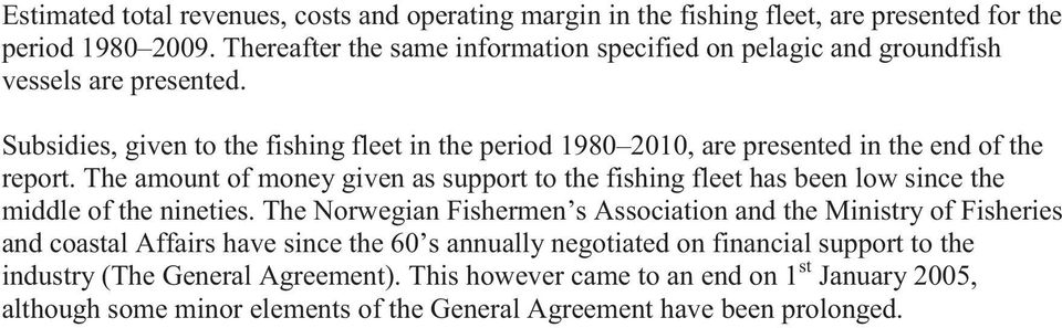 Subsidies, given to the fishing fleet in the period 198 21, are presented in the end of the report.