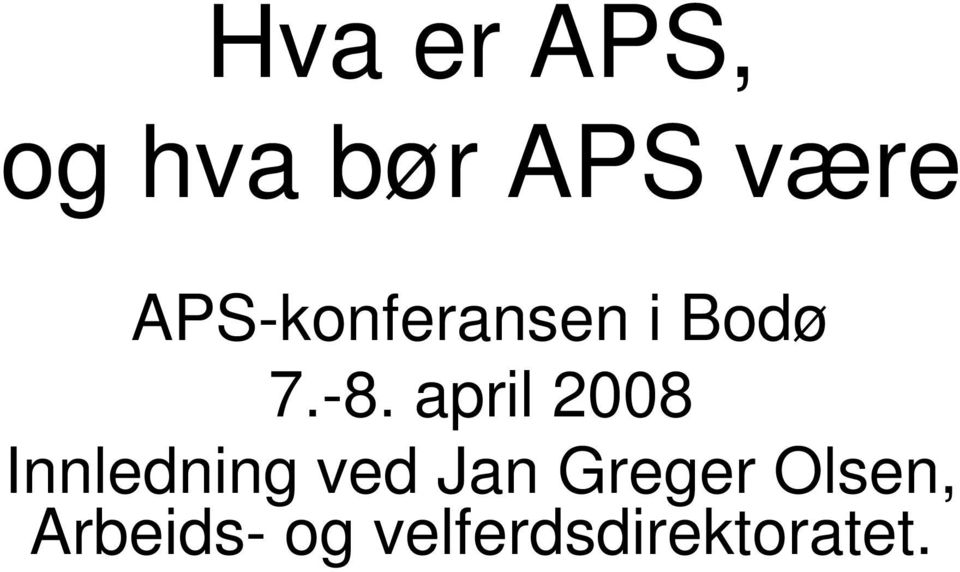april 2008 Innledning ved Jan