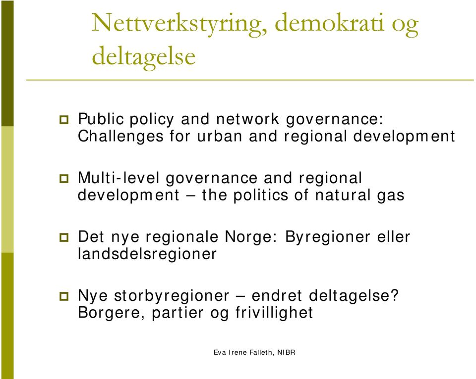 development the politics of natural gas Det nye regionale Norge: Byregioner eller