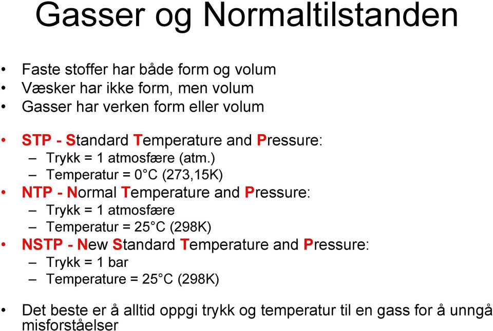) Temperatur = 0 C (273,15K) NTP - Normal Temperature and Pressure: Trykk = 1 atmosfære Temperatur = 25 C (298K) NSTP -
