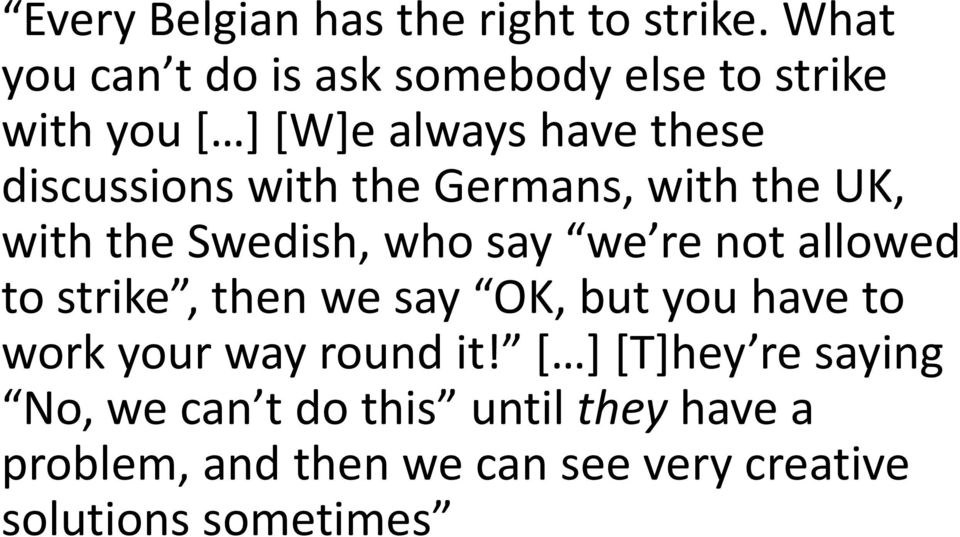 the Germans, with the UK, with the Swedish, who say we re not allowed to strike, then we say OK, but