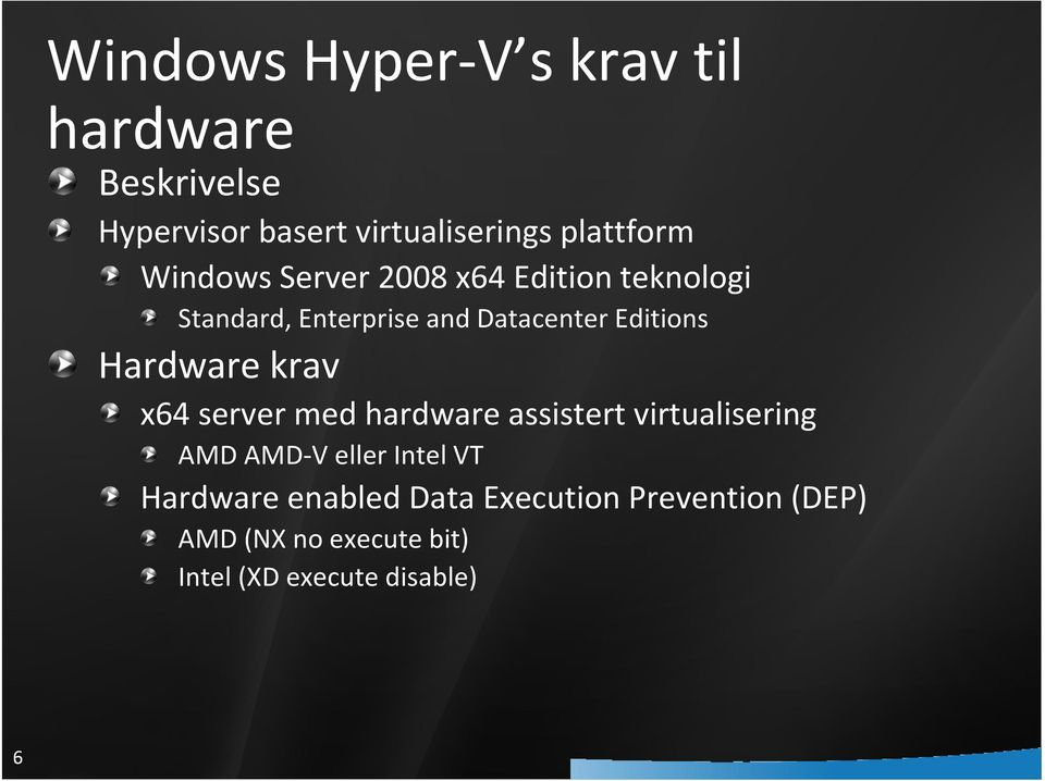 Editions Hardware krav x64 server med hardware assistert virtualisering AMD AMD-V