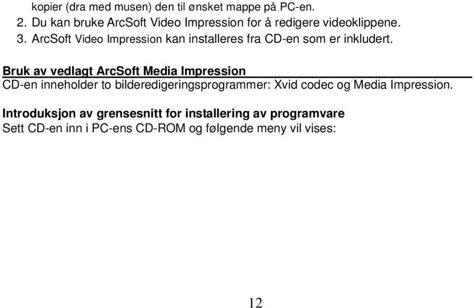 ArcSoft Video Impression kan installeres fra CD-en som er inkludert.