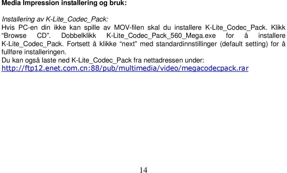 exe for å installere K-Lite_Codec_Pack.