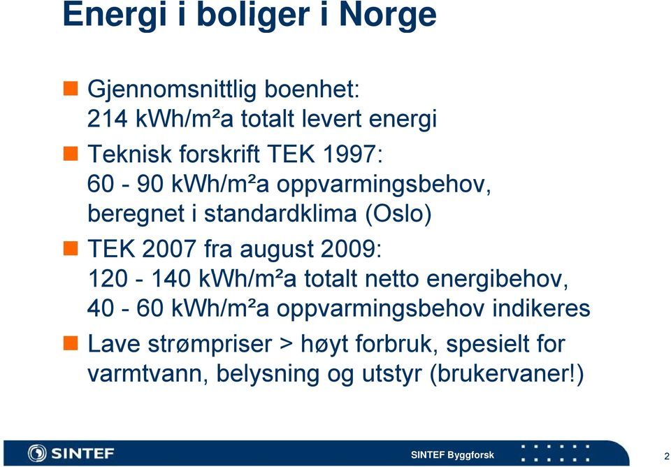 august 2009: 120-140 kwh/m²a totalt netto energibehov, 40-60 kwh/m²a oppvarmingsbehov indikeres
