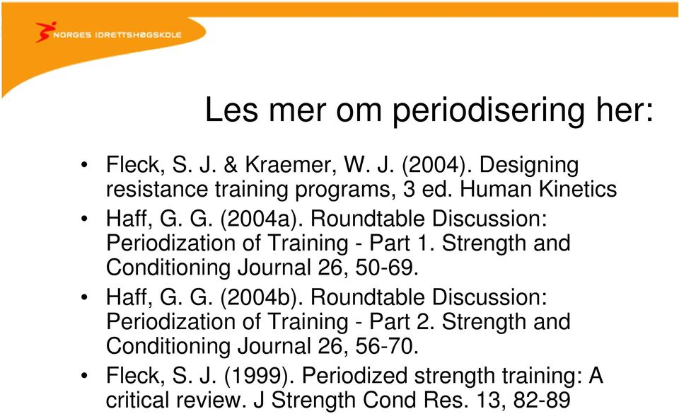 Strength and Conditioning Journal 26, 50-69. Haff, G. G. (2004b).