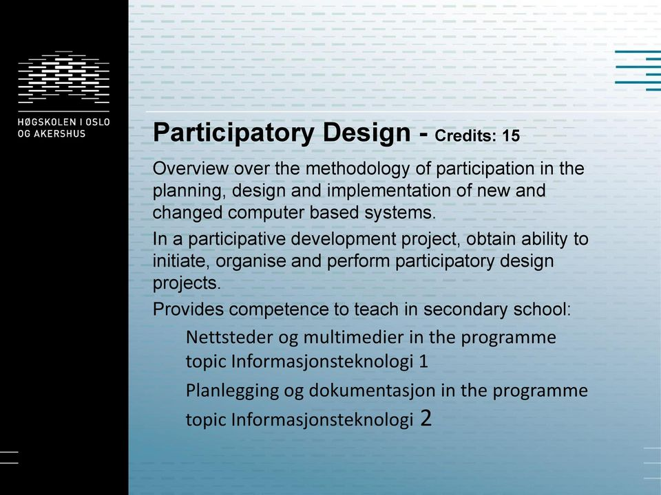 In a participative development project, obtain ability to initiate, organise and perform participatory design projects.