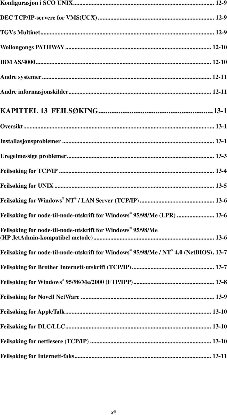 .. 13-5 Feilsøking for Windows NT / LAN Server (TCP/IP)... 13-6 Feilsøking for node-til-node-utskrift for Windows 95/98/Me (LPR).