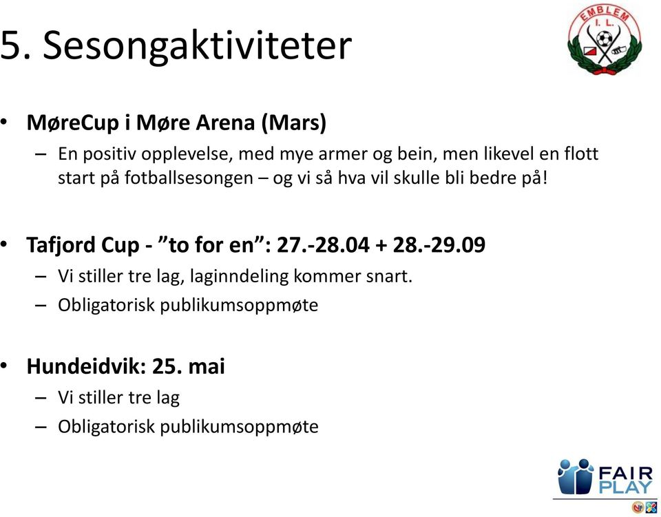 Tafjord Cup - to for en : 27.-28.04 + 28.-29.
