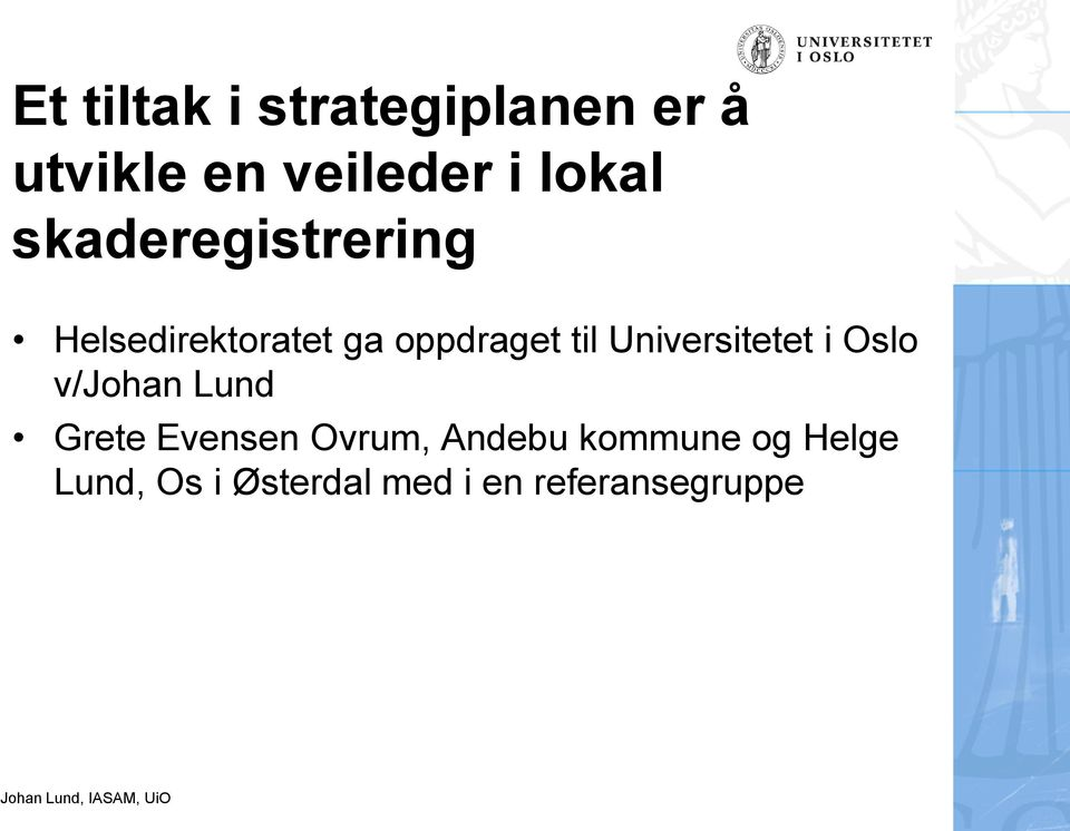 Universitetet i Oslo v/johan Lund Grete Evensen Ovrum,