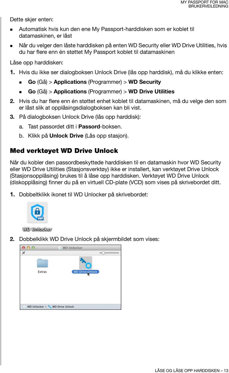 Hvis du ikke ser dialogboksen Unlock Drive (lås opp harddisk), må du klikke enten: Go (Gå) > Applications (Programmer) > WD Security Go (Gå) > Applications (Programmer) > WD Drive Utilities 2.