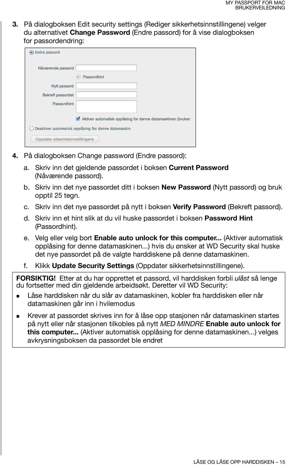 c. Skriv inn det nye passordet på nytt i boksen Verify Password (Bekreft passord). d. Skriv inn et hint slik at du vil huske passordet i boksen Password Hint (Passordhint). e. Velg eller velg bort Enable auto unlock for this computer.