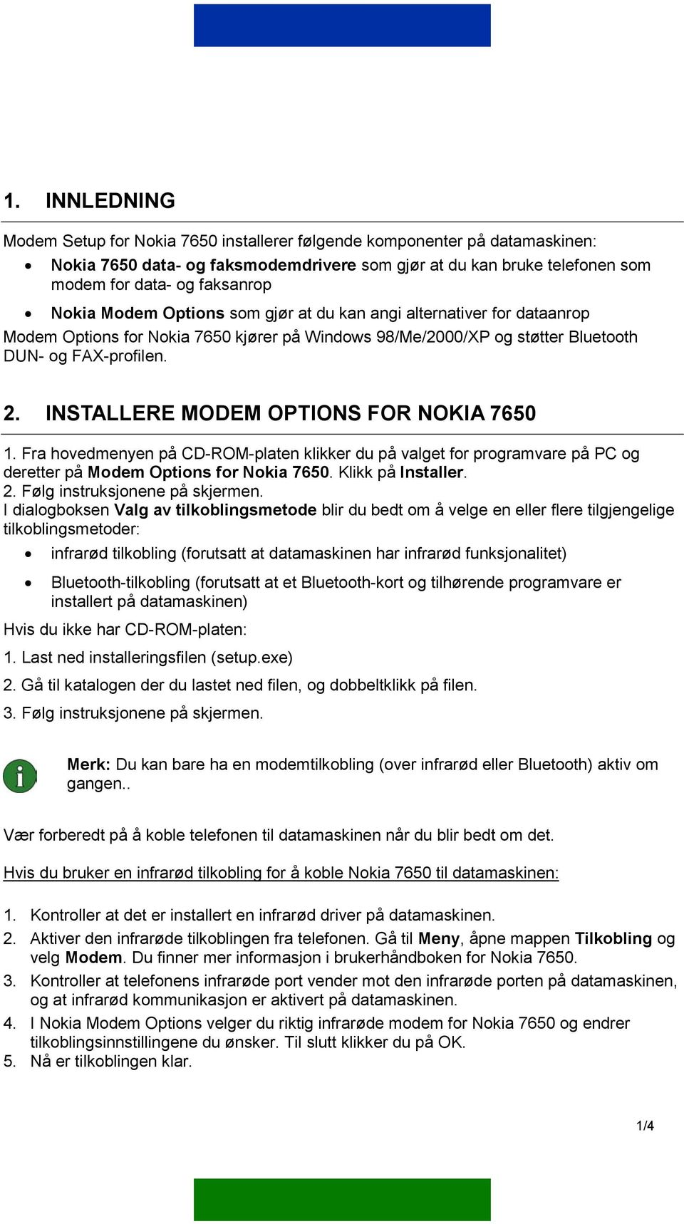 INSTALLERE MODEM OPTIONS FOR NOKIA 7650 1. Fra hovedmenyen på CD-ROM-platen klikker du på valget for programvare på PC og deretter på Modem Options for Nokia 7650. Klikk på Installer. 2.
