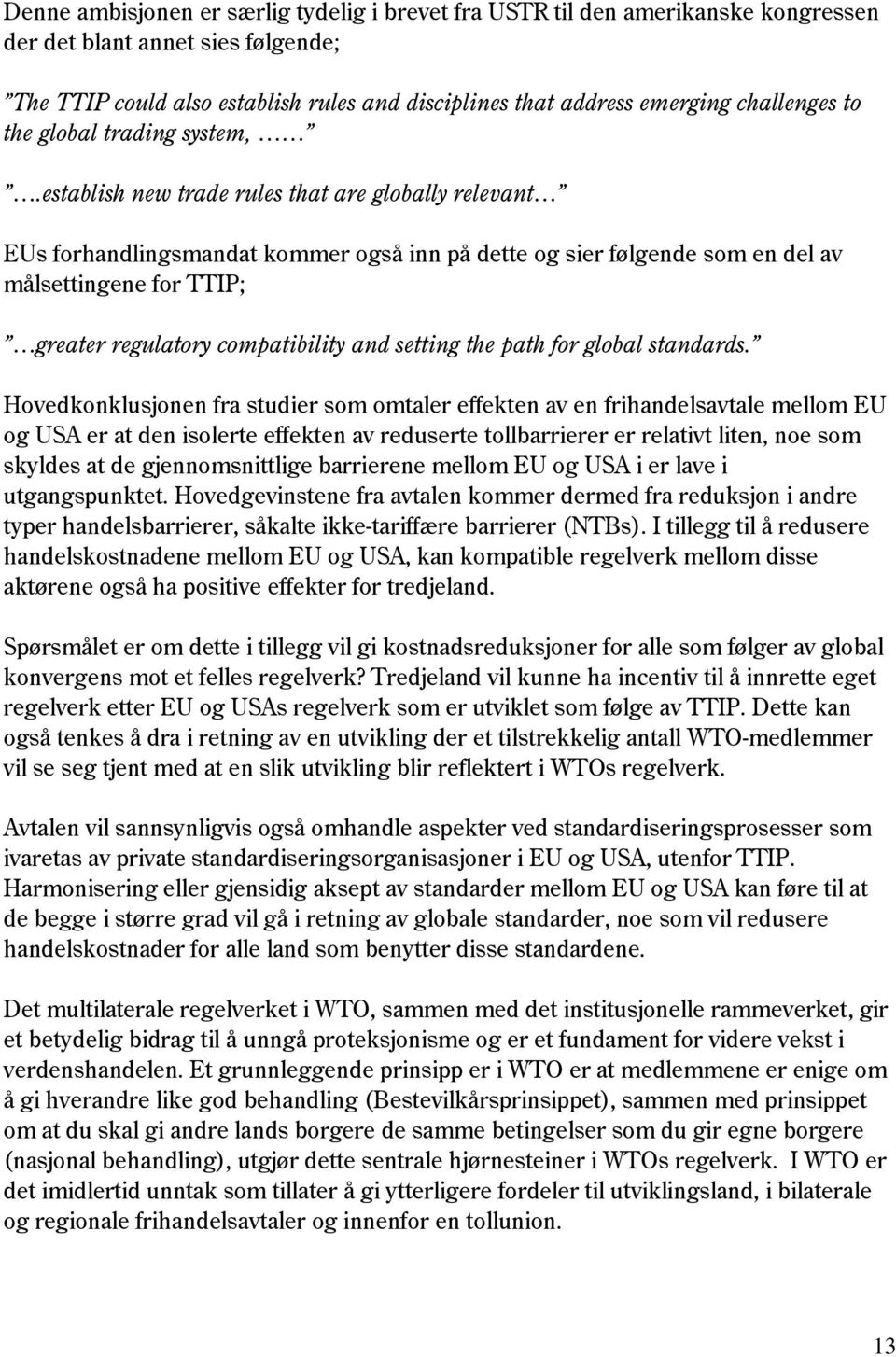establish new trade rules that are globally relevant EUs forhandlingsmandat kommer også inn på dette og sier følgende som en del av målsettingene for TTIP; greater regulatory compatibility and