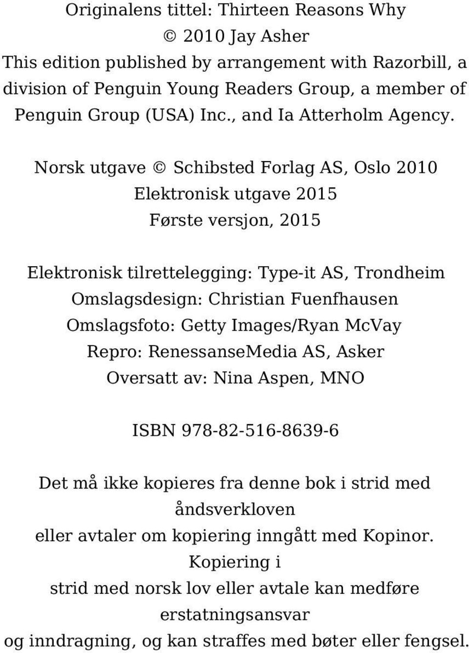 Norsk utgave Schibsted Forlag AS, Oslo 2010 Elektronisk utgave 2015 Første versjon, 2015 Elektronisk tilrettelegging: Type-it AS, Trondheim Omslagsdesign: Christian Fuenfhausen