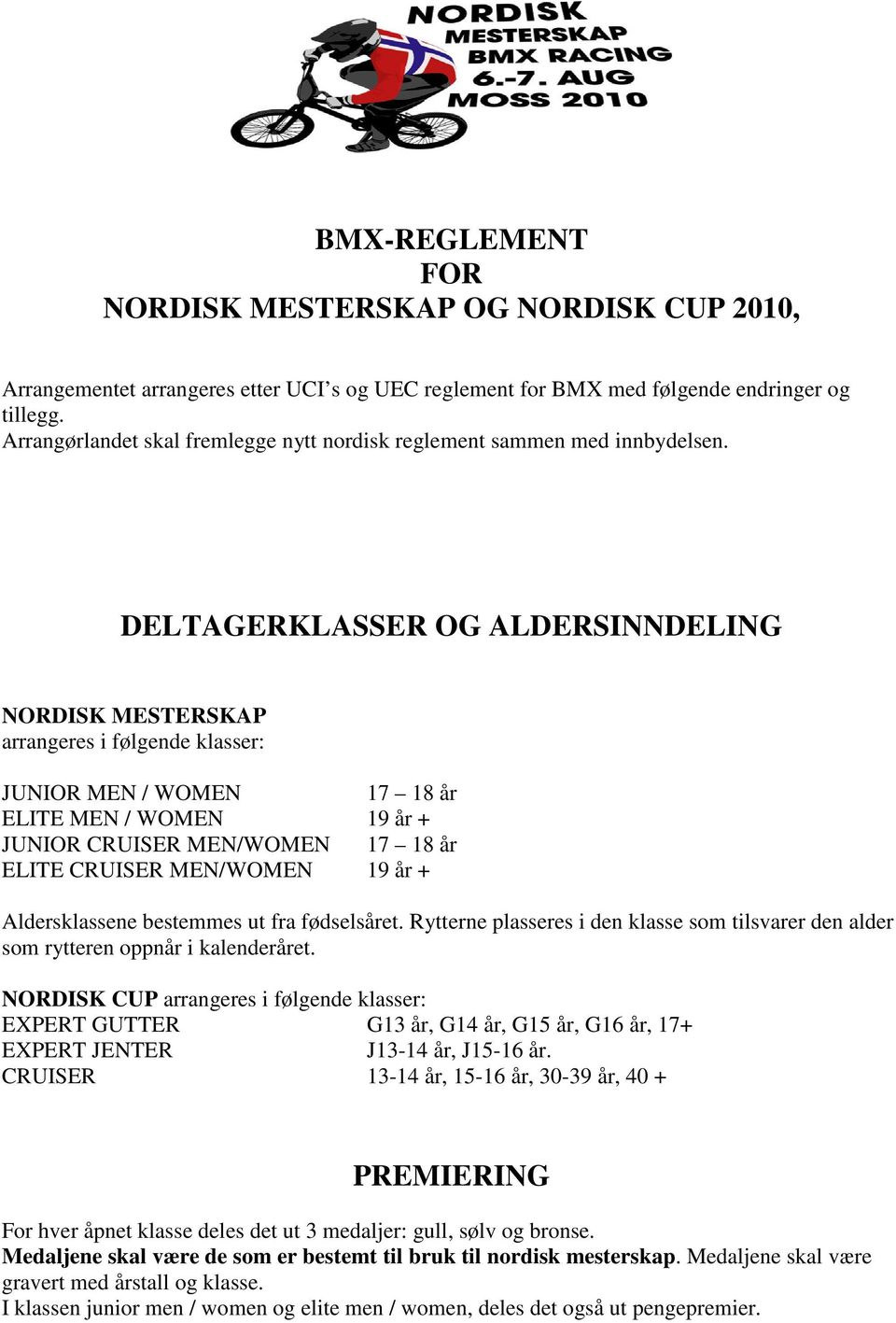 DELTAGERKLASSER OG ALDERSINNDELING NORDISK MESTERSKAP arrangeres i følgende klasser: JUNIOR MEN / WOMEN 17 18 år ELITE MEN / WOMEN 19 år + JUNIOR CRUISER MEN/WOMEN 17 18 år ELITE CRUISER MEN/WOMEN 19