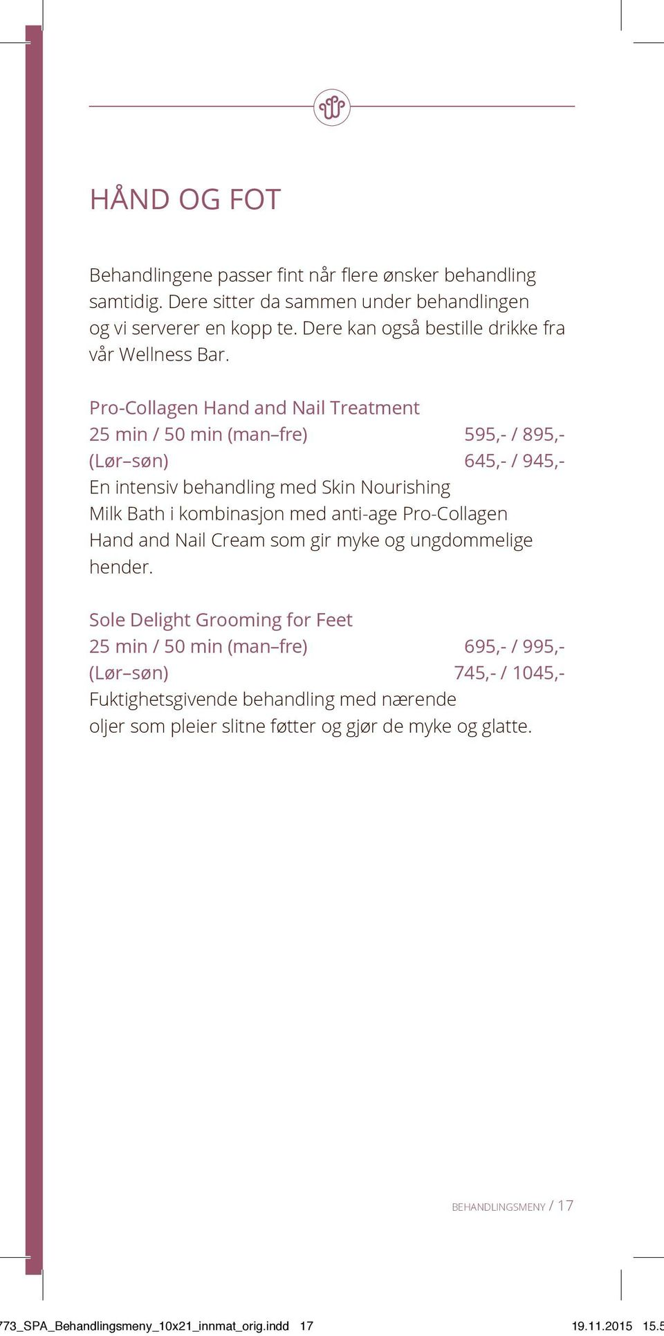 Pro-Collagen Hand and Nail Treatment 25 min / 50 min (man fre) 595,- / 895,- (Lør søn) 645,- / 945,- En intensiv behandling med Skin Nourishing Milk Bath i kombinasjon med anti-age