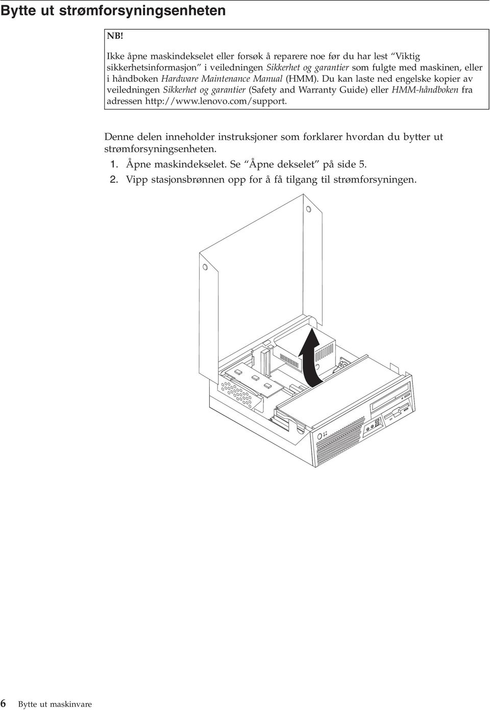 eller i håndboken Hardware Maintenance Manual (HMM).