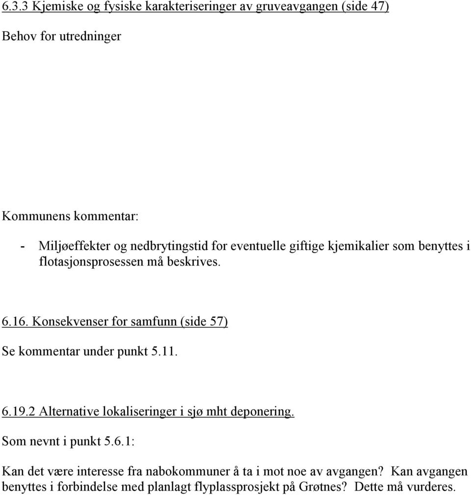 Konsekvenser for samfunn (side 57) Se kommentar under punkt 5.11. 6.19.2 Alternative lokaliseringer i sjø mht deponering.