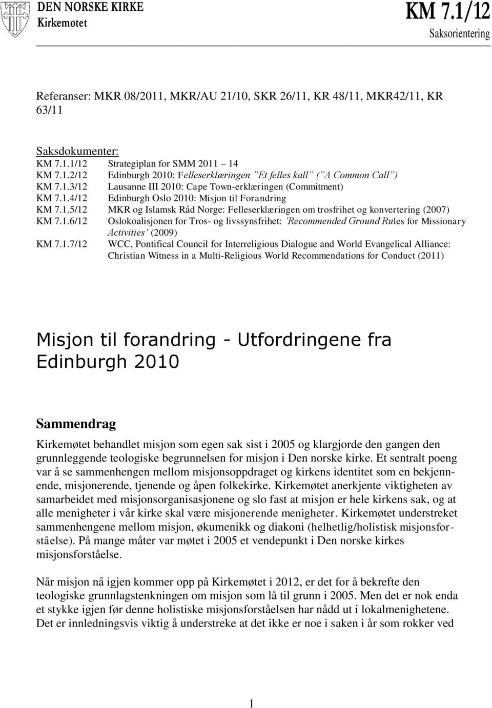 1.6/12 Oslokoalisjonen for Tros- og livssynsfrihet: Recommended Ground Rules for Missionary Activities (2009) KM 7.1.7/12 WCC, Pontifical Council for Interreligious Dialogue and World Evangelical