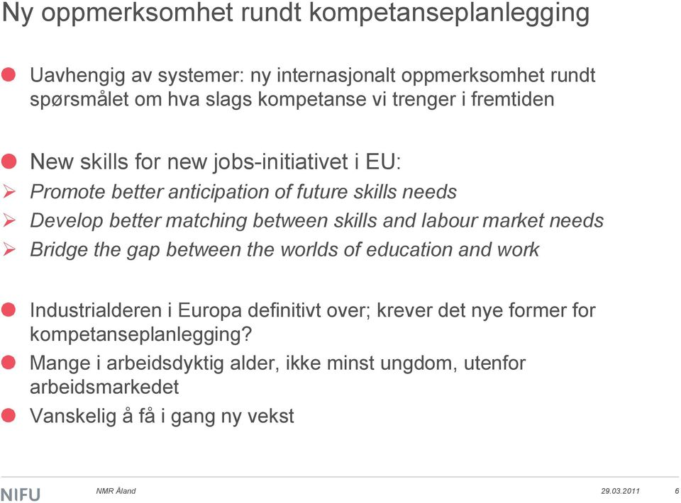 skills and labour market needs Bridge the gap between the worlds of education and work Industrialderen i Europa definitivt over; krever det nye