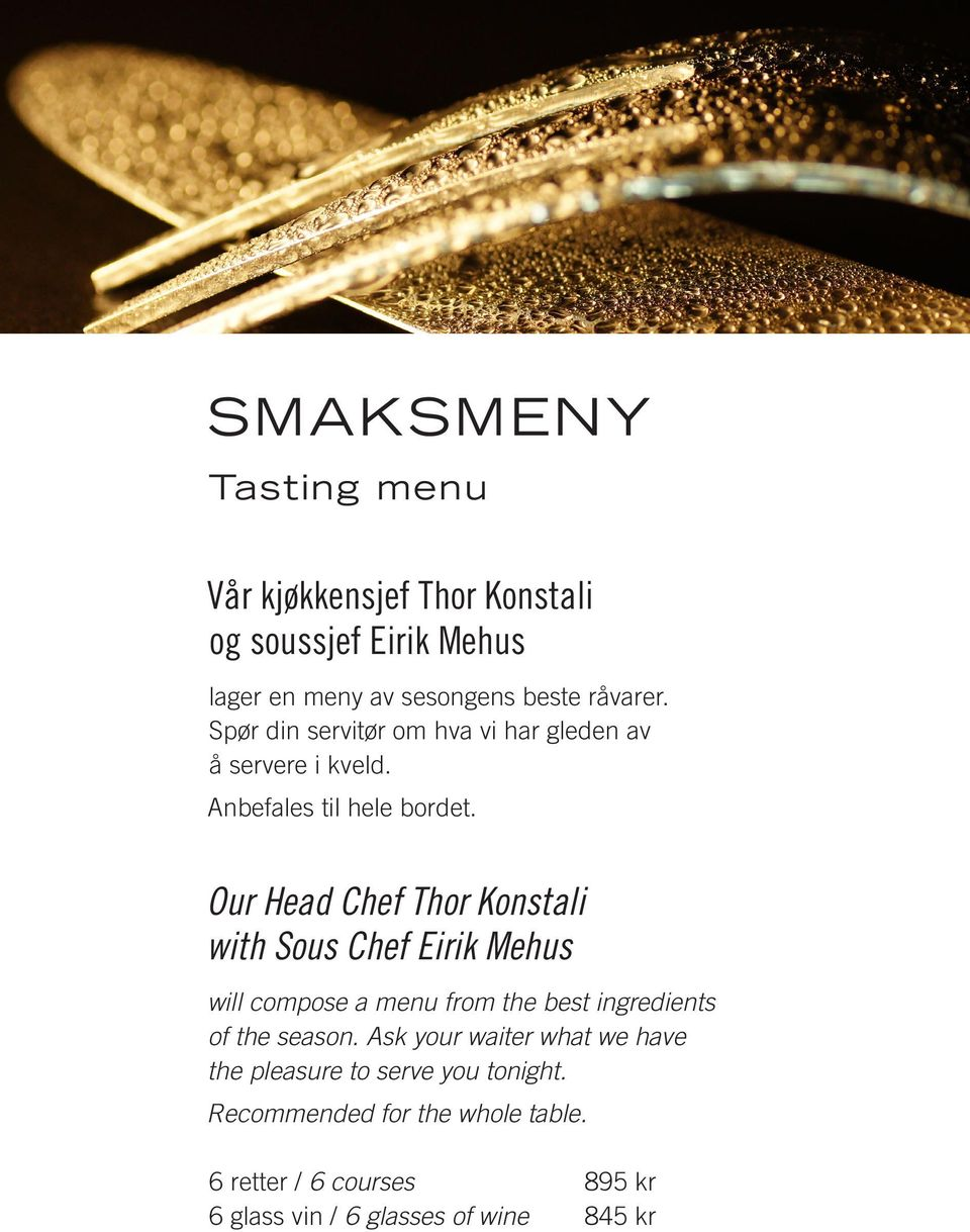 Our Head Chef Thor Konstali with Sous Chef Eirik Mehus will compose a menu from the best ingredients of the season.
