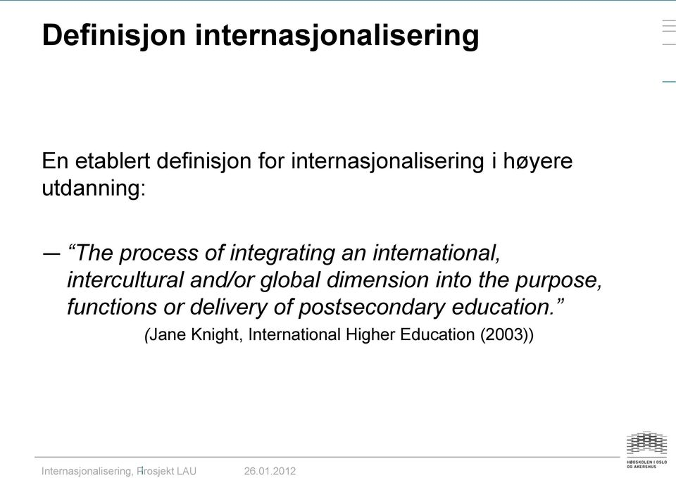 international, intercultural and/or global dimension into the purpose,