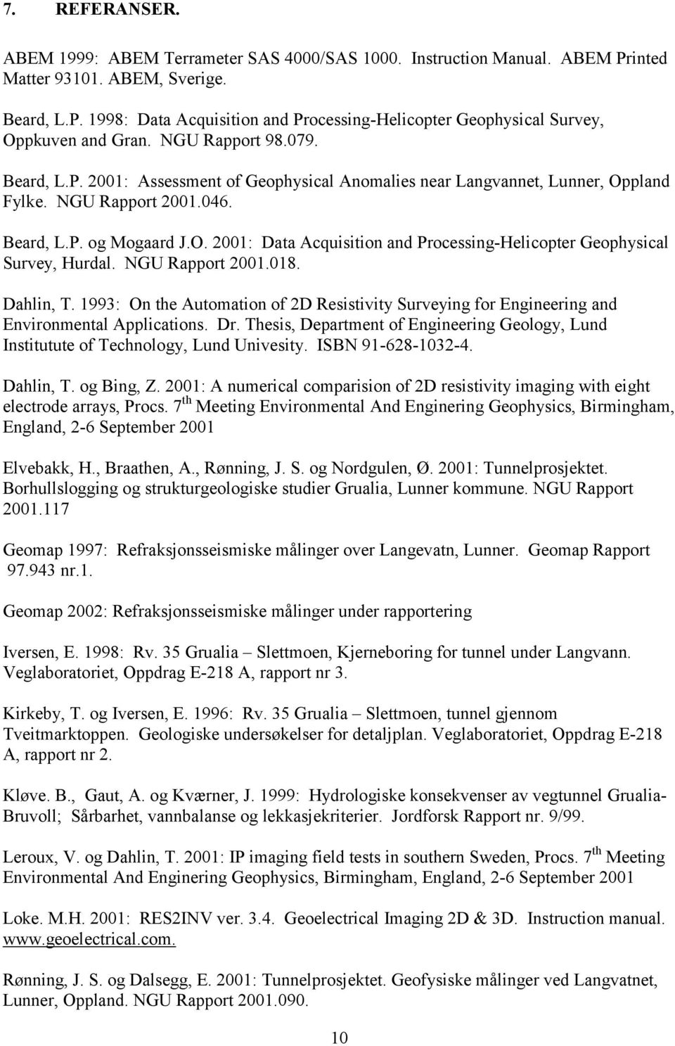 NGU Rapport 2001.018. Dahlin, T. 1993: On the Automation of 2D Resistivity Surveying for Engineering and Environmental Applications. Dr.
