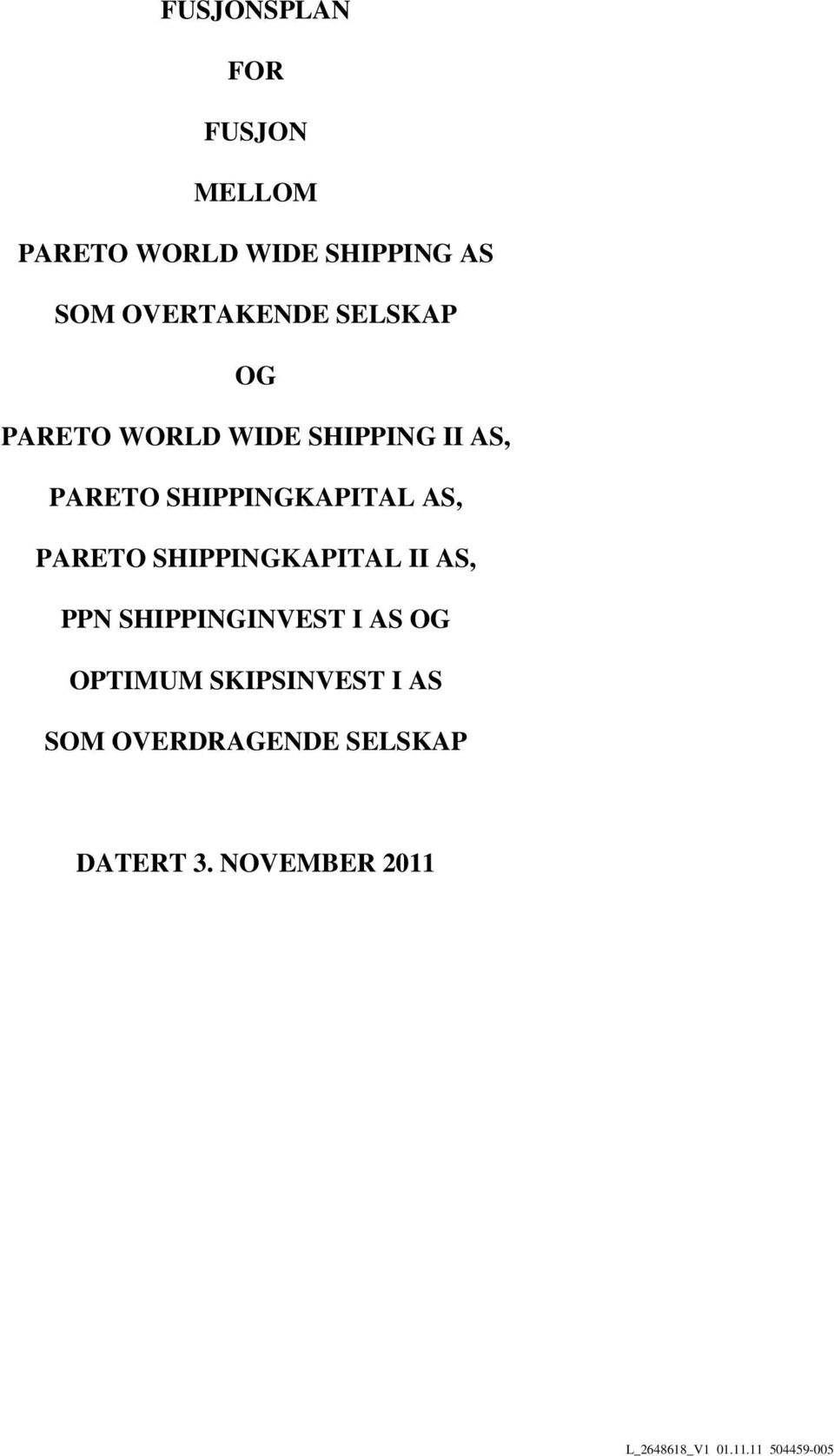 PARETO SHIPPINGKAPITAL II AS, PPN SHIPPINGINVEST I AS OG OPTIMUM SKIPSINVEST