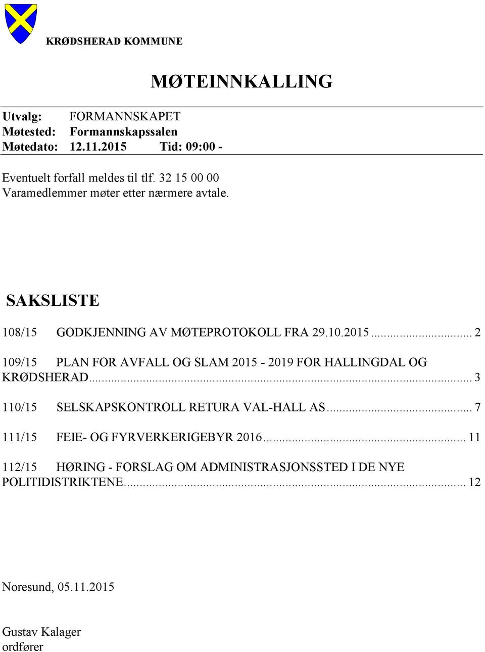 .. 2 109/15 PLAN FOR AVFALL OG SLAM 2015-2019 FOR HALLINGDAL OG KRØDSHERAD... 3 110/15 SELSKAPSKONTROLL RETURA VAL-HALL AS.