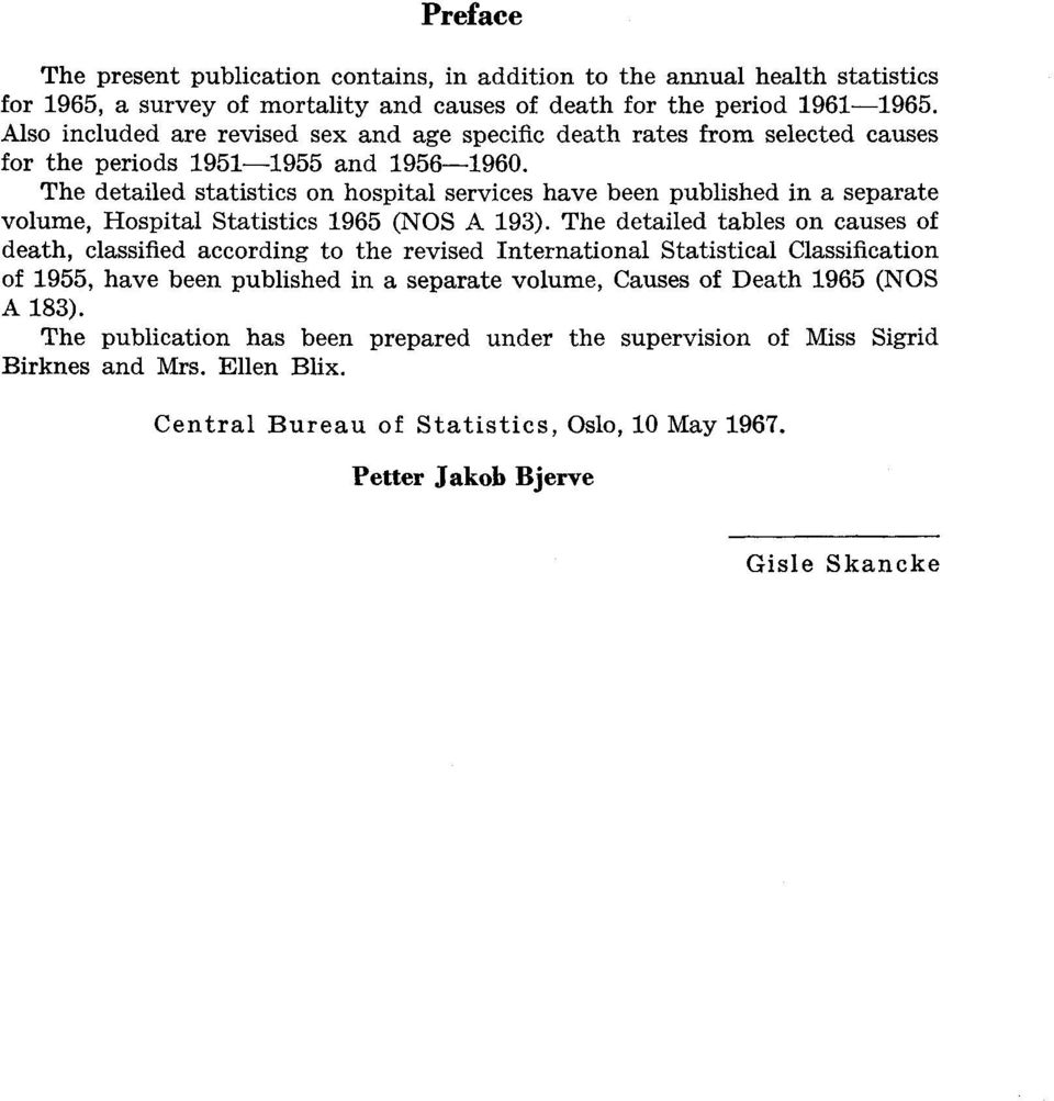 The detailed statistics on hospital services have been published in a separate volume, Hospital Statistics 1965 (NOS A 193).