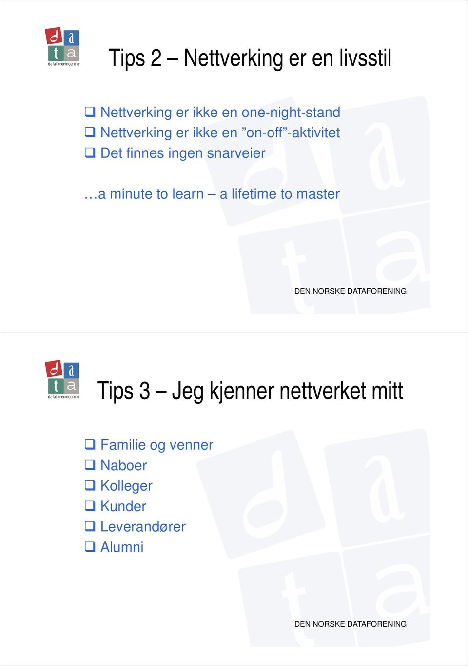 ingen snarveier a minute to learn a lifetime to master Tips 3 Jeg