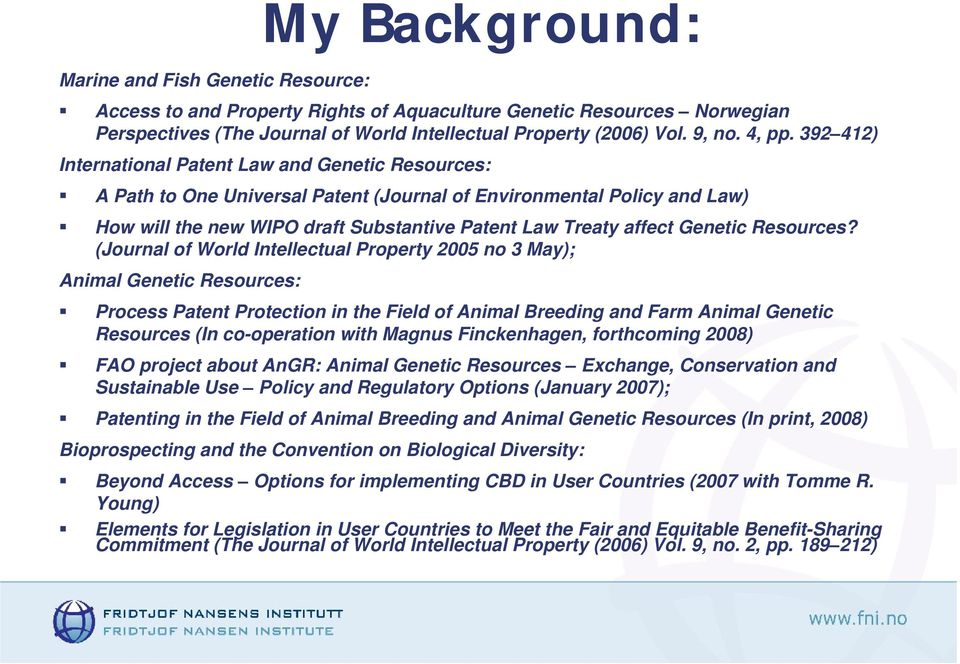 392 412) International Patent Law and Genetic Resources: A Path to One Universal Patent (Journal of Environmental Policy and Law) How will the new WIPO draft Substantive Patent Law Treaty affect