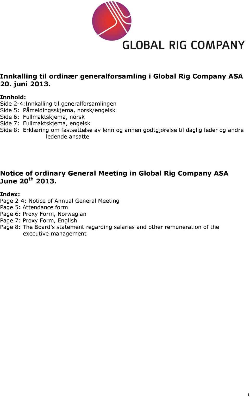 Erklæring om fastsettelse av lønn og annen godtgjørelse til daglig leder og andre ledende ansatte Notice of ordinary General Meeting in Global Rig Company ASA June