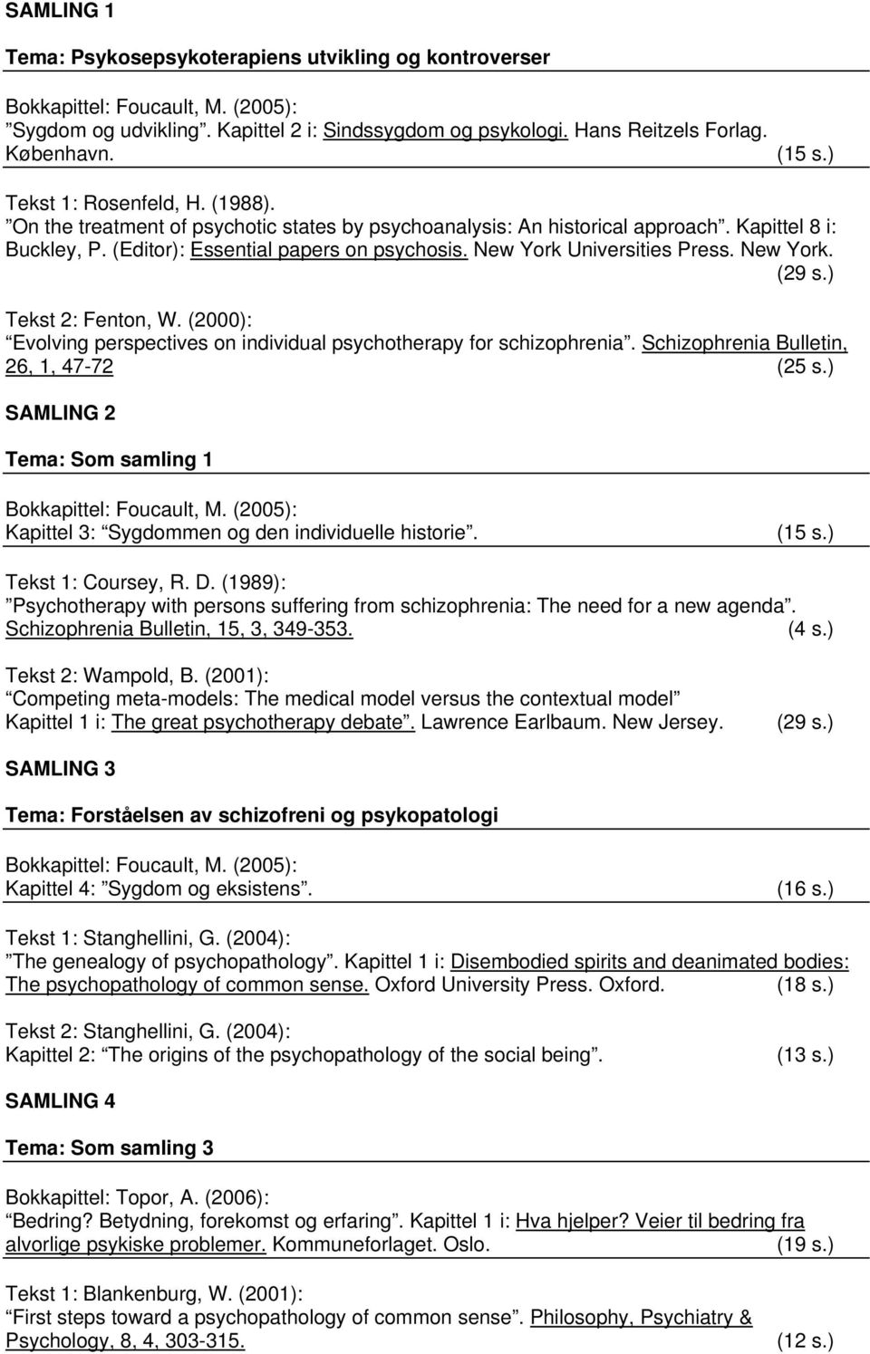 New York Universities Press. New York. (29 s.) Tekst 2: Fenton, W. (2000): Evolving perspectives on individual psychotherapy for schizophrenia. Schizophrenia Bulletin, 26, 1, 47-72 (25 s.