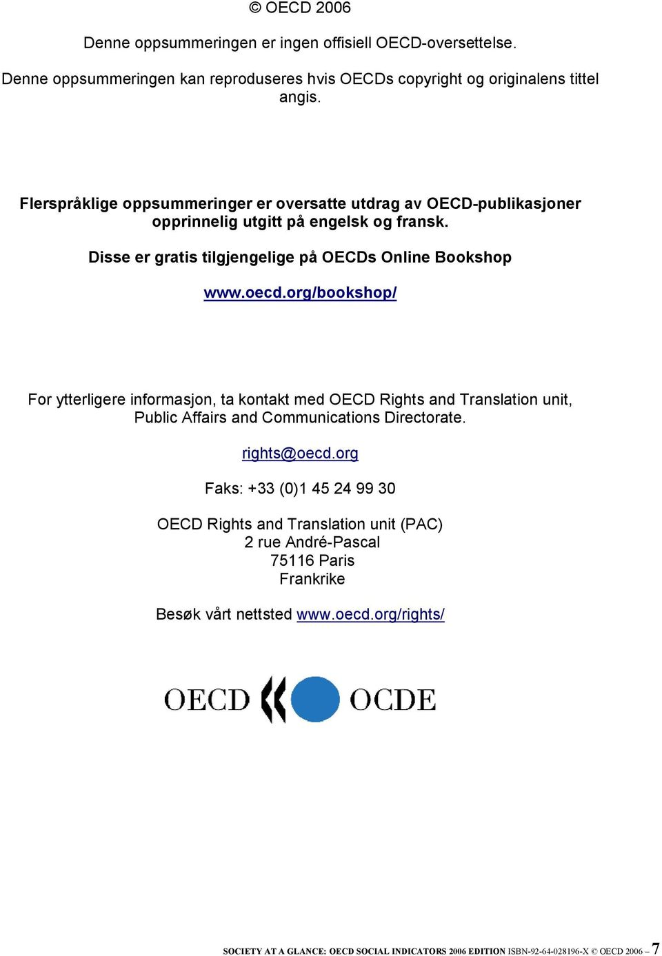 org/bookshop/ For ytterligere informasjon, ta kontakt med OECD Rights and Translation unit, Public Affairs and Communications Directorate. rights@oecd.