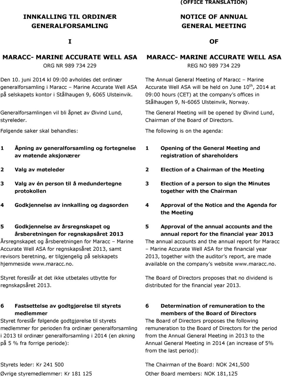 Følgende saker skal behandles: The Annual General Meeting of Maracc Marine Accurate Well ASA will be held on June 10 th, 2014 at 09:00 hours (CET) at the company s offices in Stålhaugen 9, N-6065