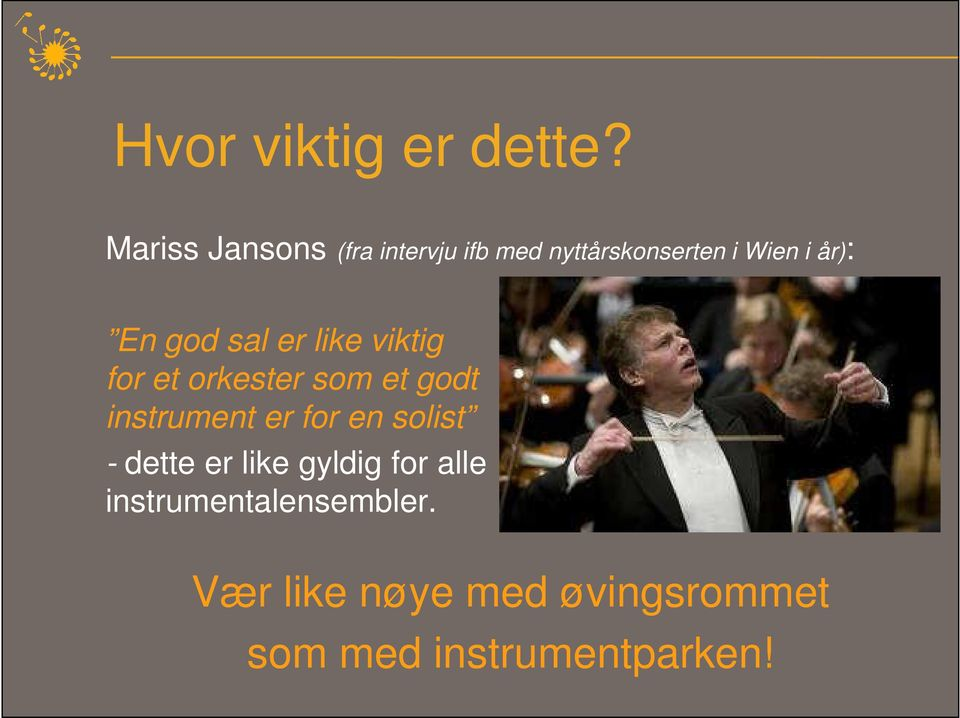 god sal er like viktig for et orkester som et godt instrument er for