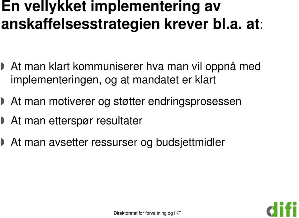 oppnå med implementeringen, og at mandatet er klart At man motiverer og