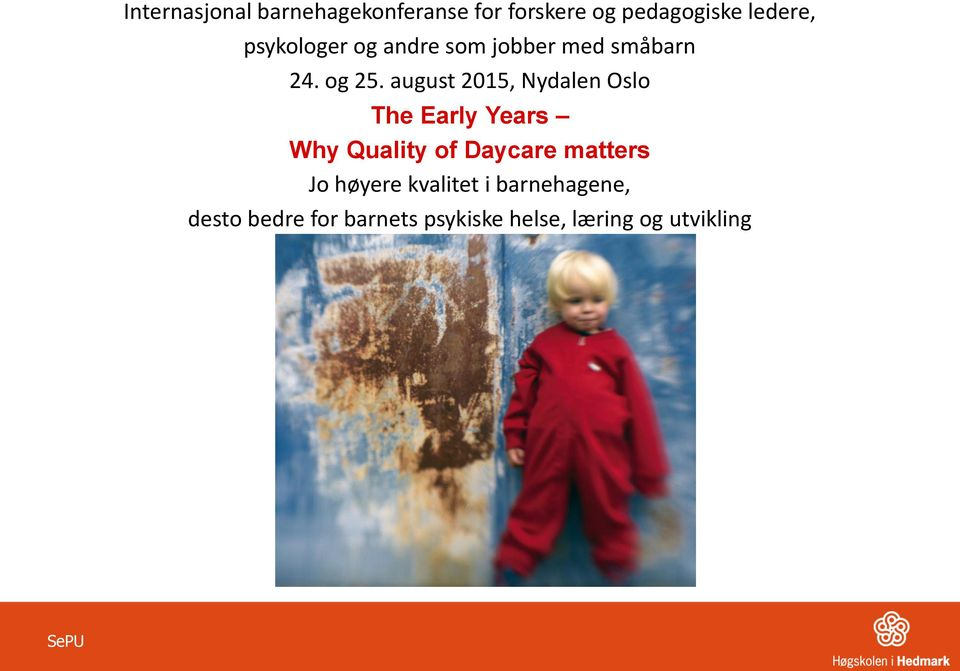 august 2015, Nydalen Oslo The Early Years Why Quality of Daycare matters