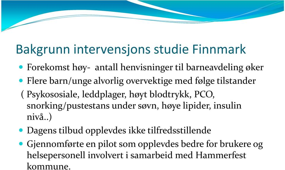 snorking/pustestans under søvn, høye lipider, insulin nivå.