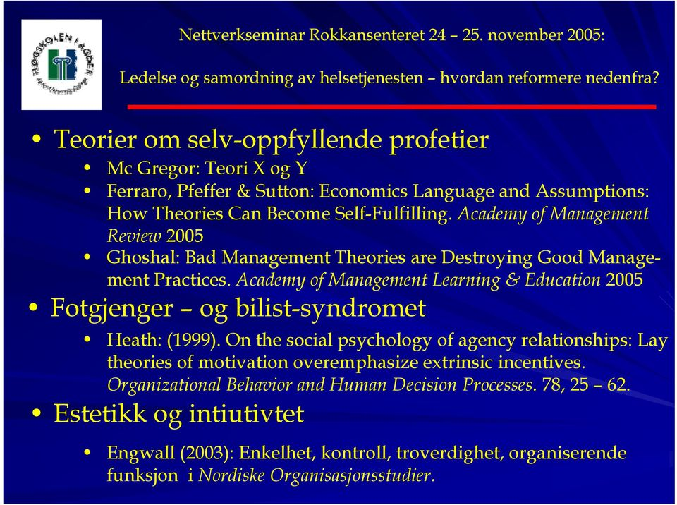 Academy of Management Learning & Education 2005 Fotgjenger og bilist-syndromet Heath: (1999).