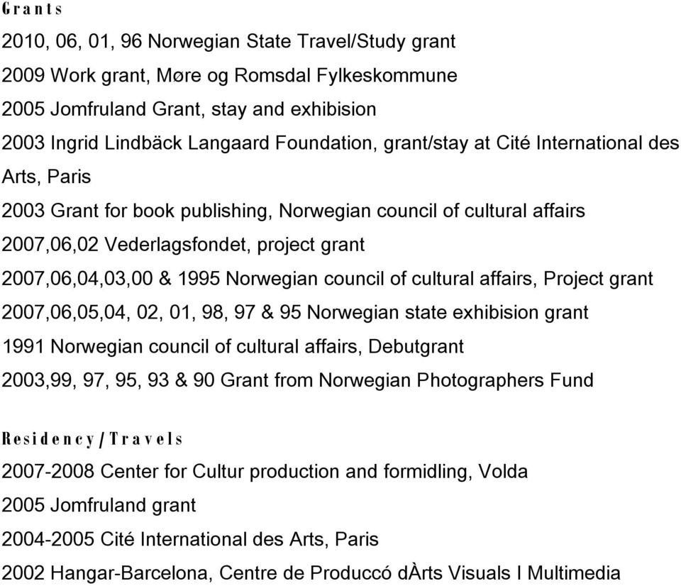 council of cultural affairs, Project grant 2007,06,05,04, 02, 01, 98, 97 & 95 Norwegian state exhibision grant 1991 Norwegian council of cultural affairs, Debutgrant 2003,99, 97, 95, 93 & 90 Grant