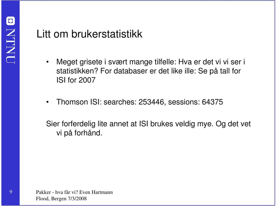For databaser er det like ille: Se på tall for ISI for 2007 Thomson