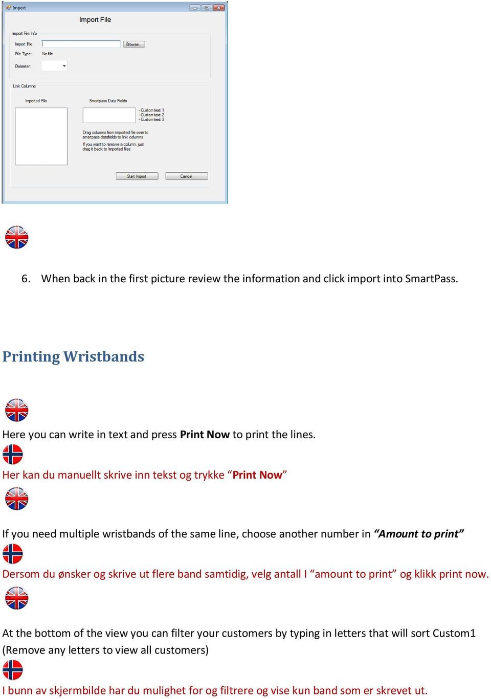 Her kan du manuellt skrive inn tekst og trykke Print Now If you need multiple wristbands of the same line, choose another number in Amount to print Dersom du ønsker